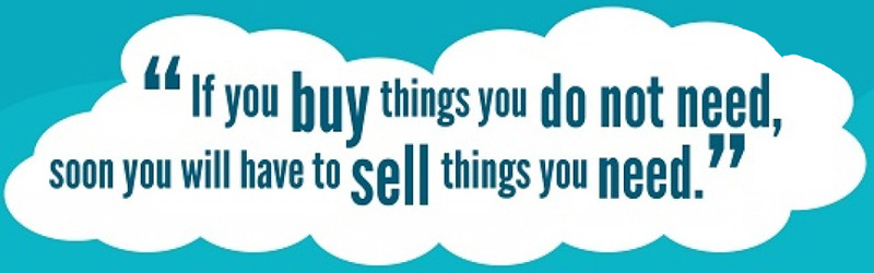 """""""If you buy things you do not need, soon you will have to sell things you need."""" - Warren Buffett"""